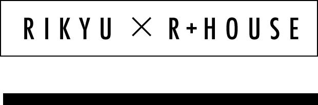 RIKYU×R+HOUSE